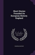 Short Stories Founded on European History. England