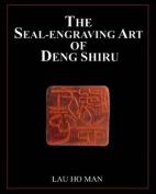 The Seal-Engraving Art of Deng Shiru