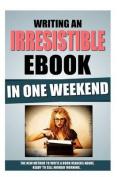 Writing an Irresistible eBook in One Weekend