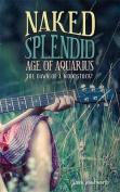 Naked Splendid Age of Aquarius