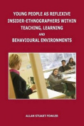 Young People as Reflexive Insider-Ethnographers Within Teaching, Learning and Behavioural Environments