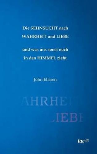 Die Sehnsucht Nach Wahrheit Und Liebe [GER] by John Elissen.