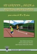 100 Ejercicios y Juegos de Percepcion Espacial y Temporal Para Ninos de 10 a 12 Anos [Spanish]