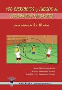 100 Ejercicios y Juegos de Coordinacion Oculo-Motriz Para Ninos de 8 a 10 Anos [Spanish]