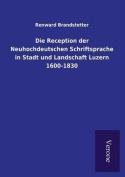 Die Reception Der Neuhochdeutschen Schriftsprache in Stadt Und Landschaft Luzern 1600-1830 [GER]