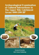 Archaeological Examination of Cultural Interactions in the Upper Nile Catchment Areas