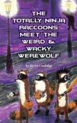 The Totally Ninja Raccoons Meet the Weird & Wacky Werewolf