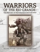 Warriors of the Rio Grande; The History of Maverick County in WWII