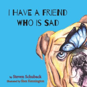 I Have a Friend Who Is Sad