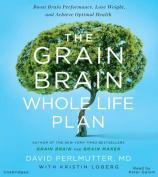 The Grain Brain Whole Life Plan [Audio]