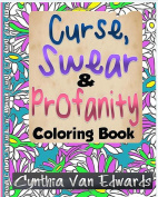 The Curse, Swear & Profanity Coloring Book  : The Coloring Book of Bad Words, Awful Quotes, and Mean Shi#!