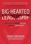 Big-Hearted Leadership