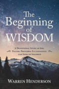 The Beginning of Wisdom - A Devotional Study of Job, Psalms, Proverbs, Ecclesiastes, and Song of Solomon