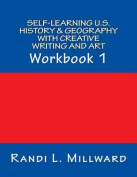 Self-Learning U.S. History & Geography with Creative Writing and Art  : Workbook 1