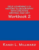 Self-Learning U.S. History & Geography with Creative Writing and Art  : Workbook 2