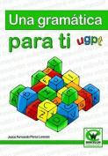 Una Gramatica Para Ti [Spanish]