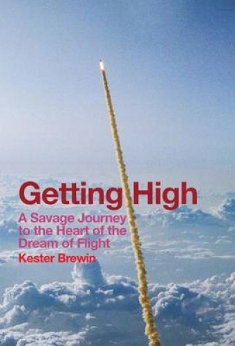 Getting High: A Savage Journey to the Heart of the Dream of Flight by Kester Bre