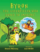 Byron, the Caterpillar Who Loved to Imagine!