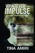 Whatever the Impulse
