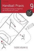 Handball Praxis 9 - Grundlagentraining Im Angriff Fur Die Altersstufe 9-12 Jahre [GER]