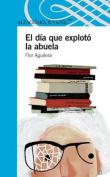 El Dia Que Exploto La Abuela  [Spanish]