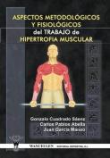 Aspectos Metodologicos y Fisiologicos del Trabajo de Hipertrofia Muscular [Spanish]