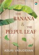 The Banana & the Peepul Leaf