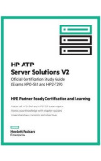 HP Atp Server Solutions V2 Official Certification Study Guide (Exam Hp0-S41 and Hp2-T29)