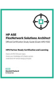 HP ASE Flexnetwork Solutions Architect Official Certification Study Guide (Exam Hp0-Y50)