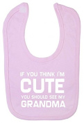 If You Think I'm Cute You Should See My Grandma, Gift Bib For Baby Boys & Girls by LOLTOPS
