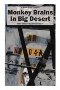 Monkey Brains in Big Desert