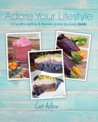 Adore Your Lifestyle - A Healthy Eating & Lifestyle Guide for Every Body