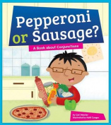 Pepperoni or Sausage? A Book about Conjunctions (Say What?