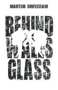 Behind Walls & Glass