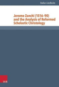 Jerome Zanchi (1516-90) and the Analysis of Reformed Scholastic Christology [GER]