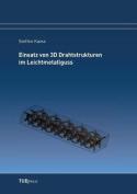 Einsatz Von 3D Drahtstrukturen Im Leichtmetallguss [GER]