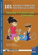 101 Ejercicios Para Ninos de 6-8 Anos. Imagen y Percepcion Corporal. [Spanish]