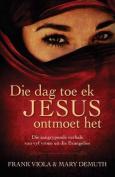 Die Dag Toe Ek Jesus Ontmoet Het [AFR]