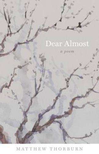 Dear Almost: A Poem (Barataria Poetry) by Matthew Thorburn