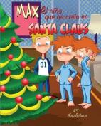 Max El Nino Que No Creia En Santa Claus [Spanish]