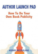 Author Launch Pad - How to Generate Free Publicity for Your Book