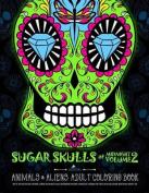 Sugar Skulls at Midnight Adult Coloring Book: Volume 2 Animals & Aliens
