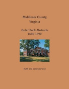 Middlesex County, Virginia Order Book Abstracts 1686-1690
