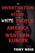 An Investigation and Study of the White People of America and Western Europe