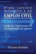 D'Une Carriere Militaire a Un Emploi Civil [FRE]
