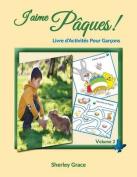 J'Aime Paques! Livre D'Activites Pour Garcons [FRE]