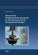 Ultraschnelle Rontgencomputertomografie Fur Die Untersuchung Von Zweiphasenstromungen [GER]