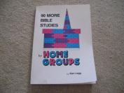 90 More Bible studies for Home Groups