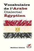 Vocabulaire de L'Arabe Dialectal Egyptien [FRE]