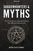 Shadowhunters & Myths  : Discovering the Legends Behind the Mortal Instruments